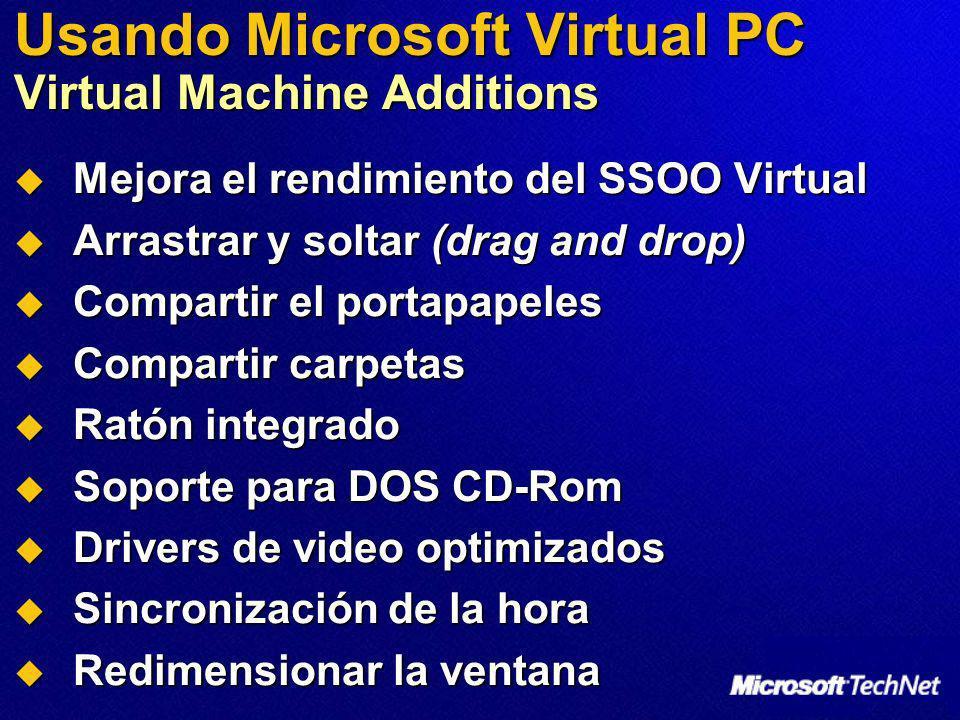 Usando Microsoft Virtual PC Virtual Machine Additions Mejora el rendimiento del SSOO Virtual Mejora el rendimiento del SSOO Virtual Arrastrar y soltar