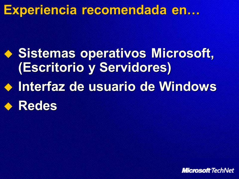 Experiencia recomendada en… Sistemas operativos Microsoft, (Escritorio y Servidores) Sistemas operativos Microsoft, (Escritorio y Servidores) Interfaz