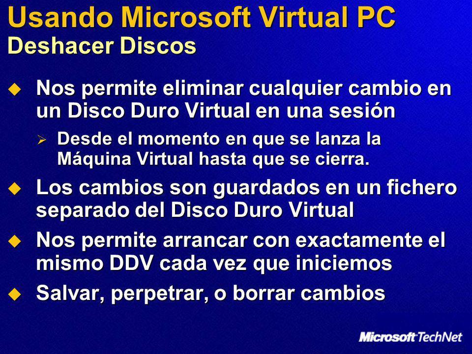 Usando Microsoft Virtual PC Deshacer Discos Nos permite eliminar cualquier cambio en un Disco Duro Virtual en una sesión Nos permite eliminar cualquie