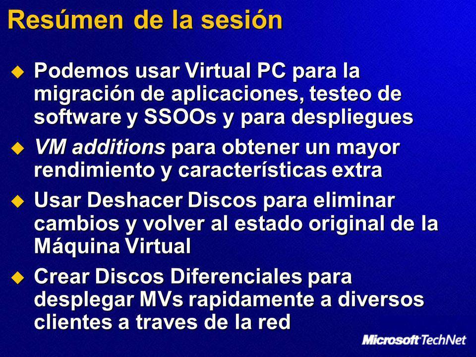 Resúmen de la sesión Podemos usar Virtual PC para la migración de aplicaciones, testeo de software y SSOOs y para despliegues Podemos usar Virtual PC