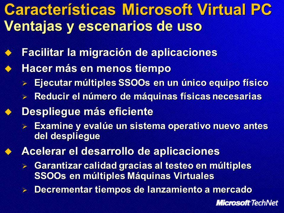 Características Microsoft Virtual PC Ventajas y escenarios de uso Facilitar la migración de aplicaciones Facilitar la migración de aplicaciones Hacer