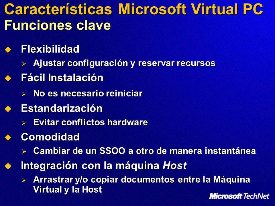 Características Microsoft Virtual PC Novedades en Virtual PC 2007 Soporte para Windows Vista Soporte para Windows Vista Host Host Guest Guest Soporte a 64-bit (x64) Soporte a 64-bit (x64) Arranque PXE Arranque PXE Virtualización asistida por hardware Virtualización asistida por hardware Sólo usa un procesador o núcleo Sólo usa un procesador o núcleo