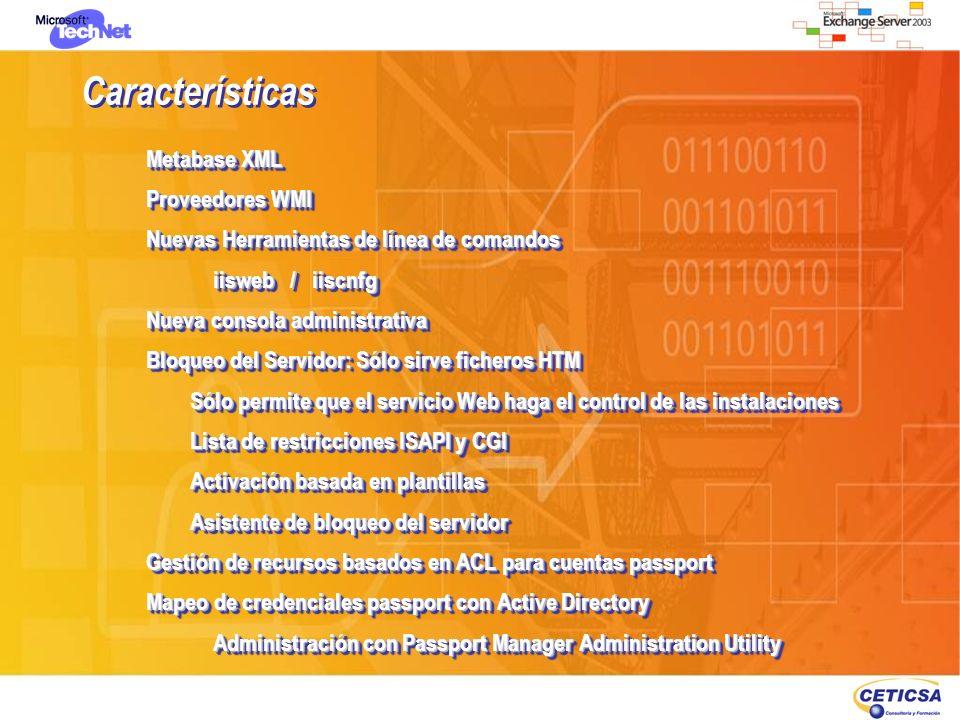 Características Metabase XML Proveedores WMI Nuevas Herramientas de línea de comandos iisweb / iiscnfg Nueva consola administrativa Bloqueo del Servid