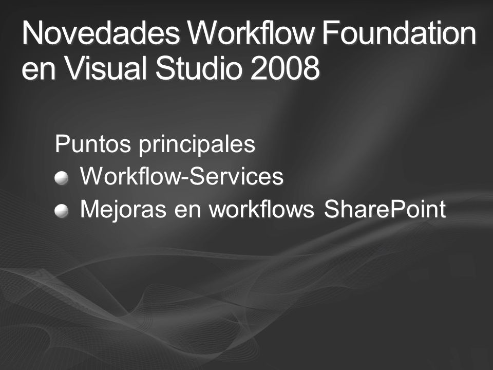 Novedades Workflow Foundation en Visual Studio 2008 Puntos principales Workflow-Services Mejoras en workflows SharePoint