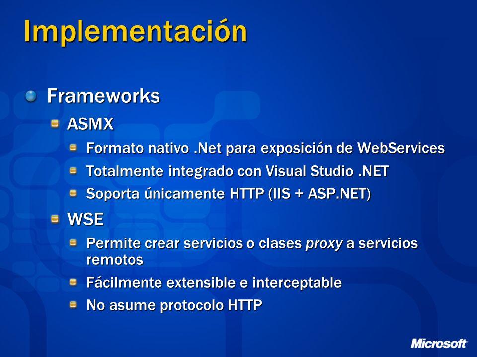 Implementación FrameworksASMX Formato nativo.Net para exposición de WebServices Totalmente integrado con Visual Studio.NET Soporta únicamente HTTP (II
