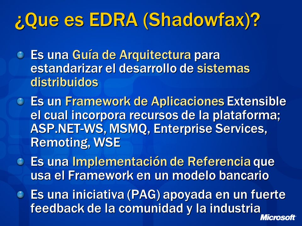 ¿Que es EDRA (Shadowfax)? Es una Guía de Arquitectura para estandarizar el desarrollo de sistemas distribuidos Es un Framework de Aplicaciones Extensi