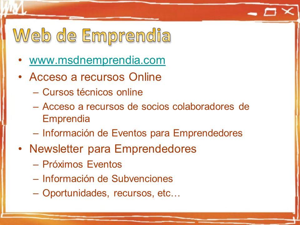 www.msdnemprendia.com Acceso a recursos Online –Cursos técnicos online –Acceso a recursos de socios colaboradores de Emprendia –Información de Eventos para Emprendedores Newsletter para Emprendedores –Próximos Eventos –Información de Subvenciones –Oportunidades, recursos, etc…