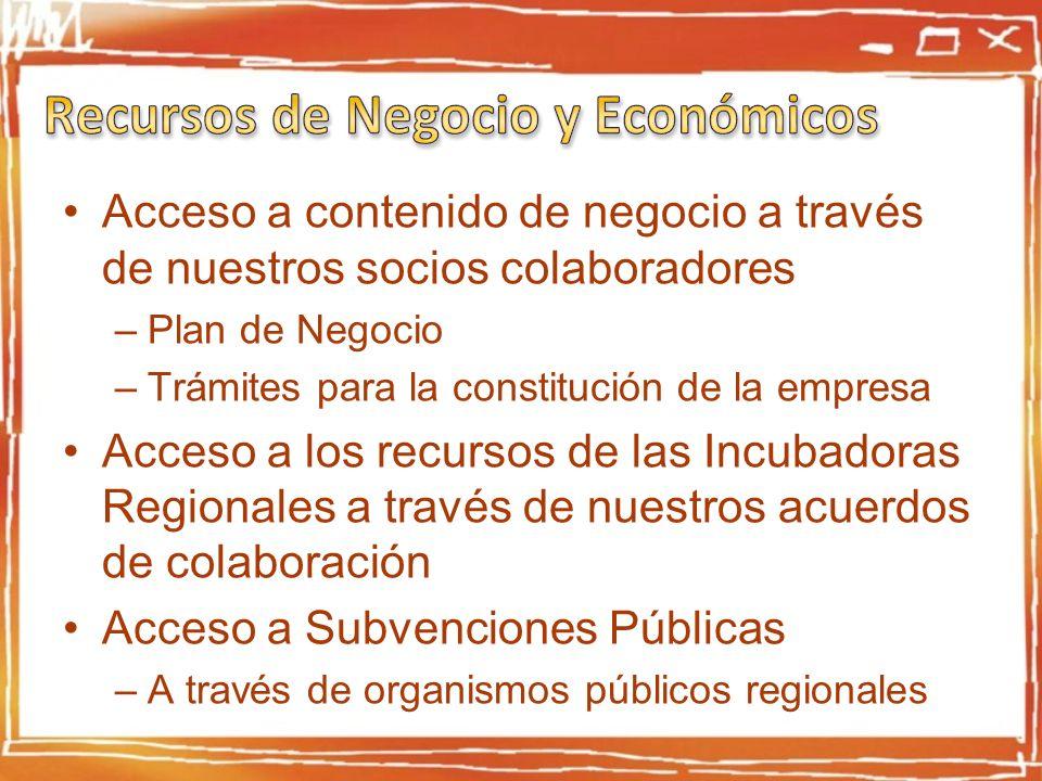 Acceso a contenido de negocio a través de nuestros socios colaboradores –Plan de Negocio –Trámites para la constitución de la empresa Acceso a los recursos de las Incubadoras Regionales a través de nuestros acuerdos de colaboración Acceso a Subvenciones Públicas –A través de organismos públicos regionales