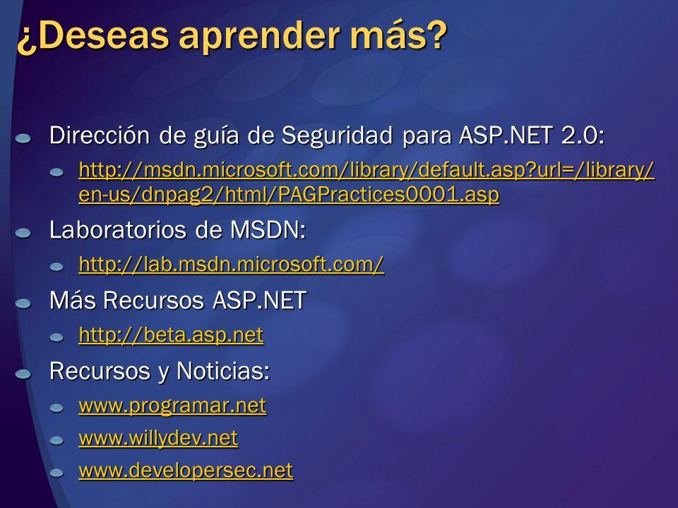 ¿Deseas aprender más? Dirección de guía de Seguridad para ASP.NET 2.0: http://msdn.microsoft.com/library/default.asp?url=/library/ en-us/dnpag2/html/P