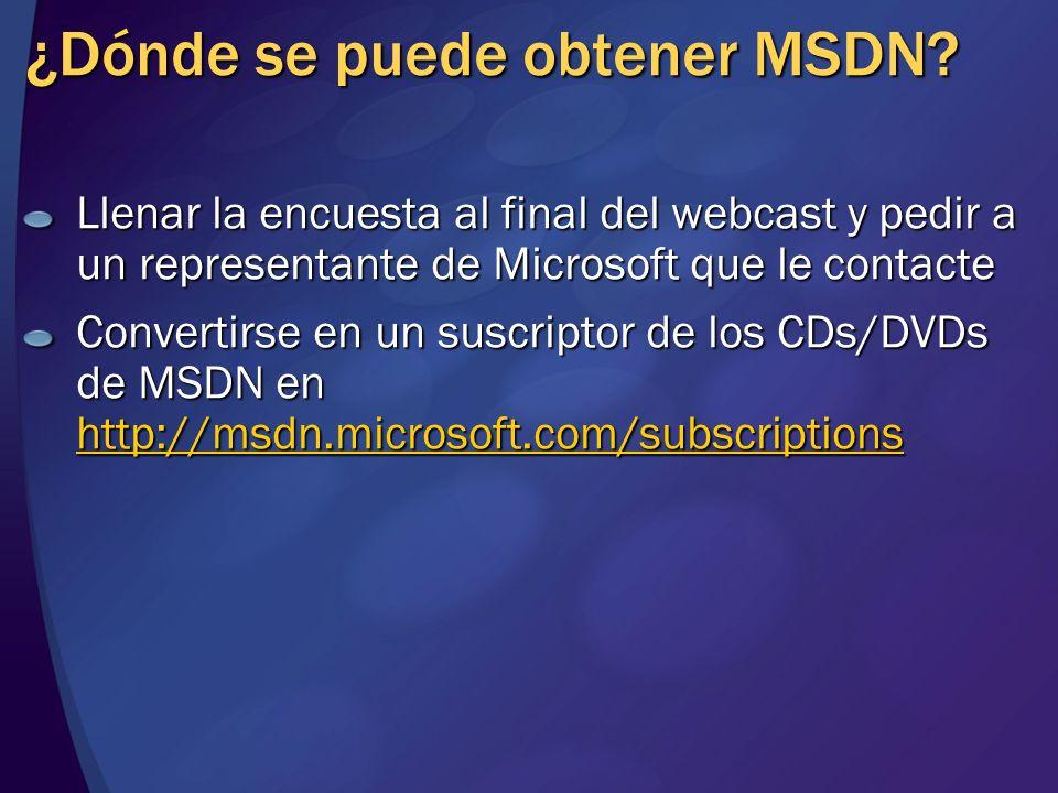 ¿Dónde se puede obtener MSDN? Llenar la encuesta al final del webcast y pedir a un representante de Microsoft que le contacte Convertirse en un suscri