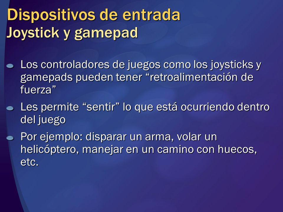 Dispositivos de entrada Joystick y gamepad Los controladores de juegos como los joysticks y gamepads pueden tener retroalimentación de fuerza Les perm