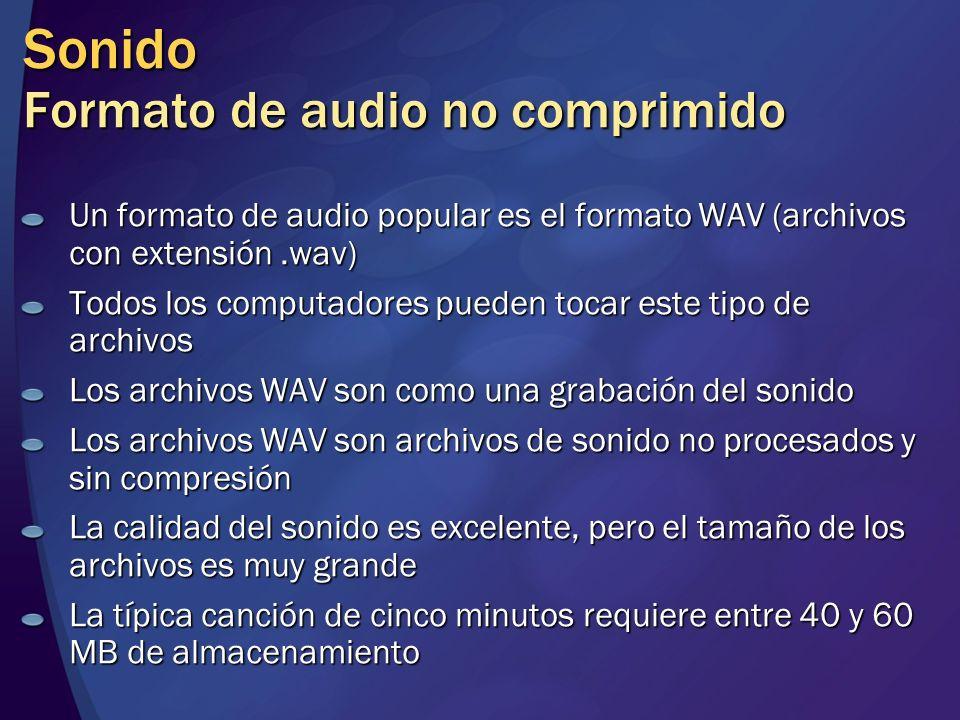 Sonido Formato de audio no comprimido Un formato de audio popular es el formato WAV (archivos con extensión.wav) Todos los computadores pueden tocar e