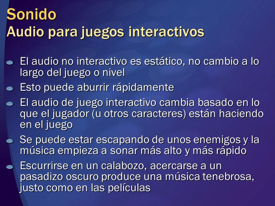 Sonido Audio para juegos interactivos El audio no interactivo es estático, no cambio a lo largo del juego o nivel Esto puede aburrir rápidamente El au