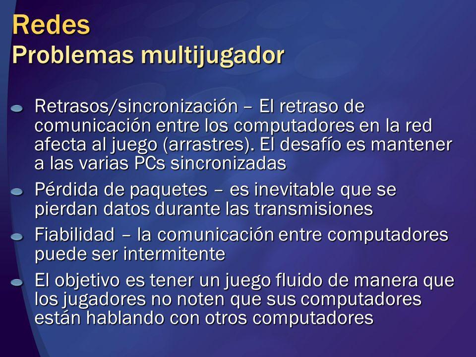 Redes Problemas multijugador Retrasos/sincronización – El retraso de comunicación entre los computadores en la red afecta al juego (arrastres). El des