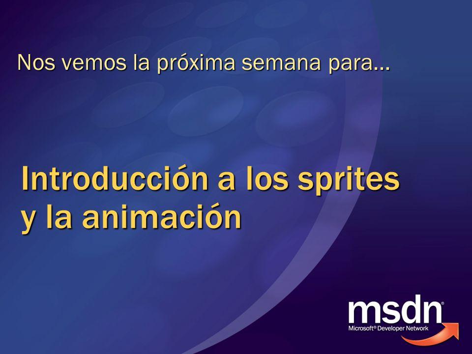 Introducción a los sprites y la animación Nos vemos la próxima semana para…