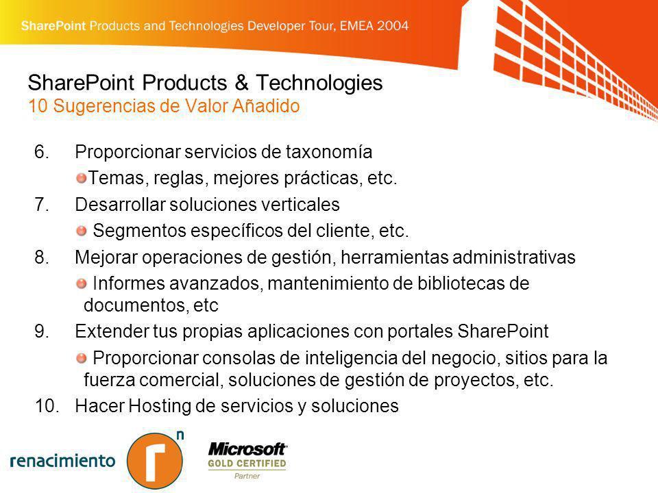 SharePoint Products & Technologies 10 Sugerencias de Valor Añadido 6.Proporcionar servicios de taxonomía Temas, reglas, mejores prácticas, etc. 7.Desa