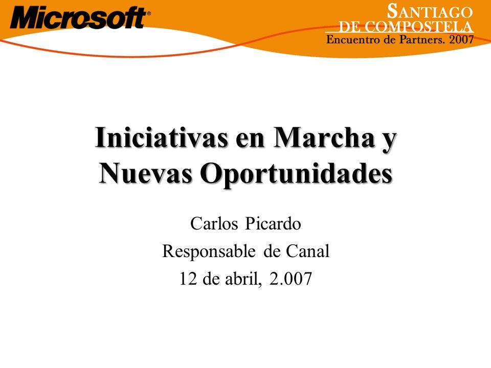 Iniciativas en Marcha y Nuevas Oportunidades Carlos Picardo Responsable de Canal 12 de abril, 2.007