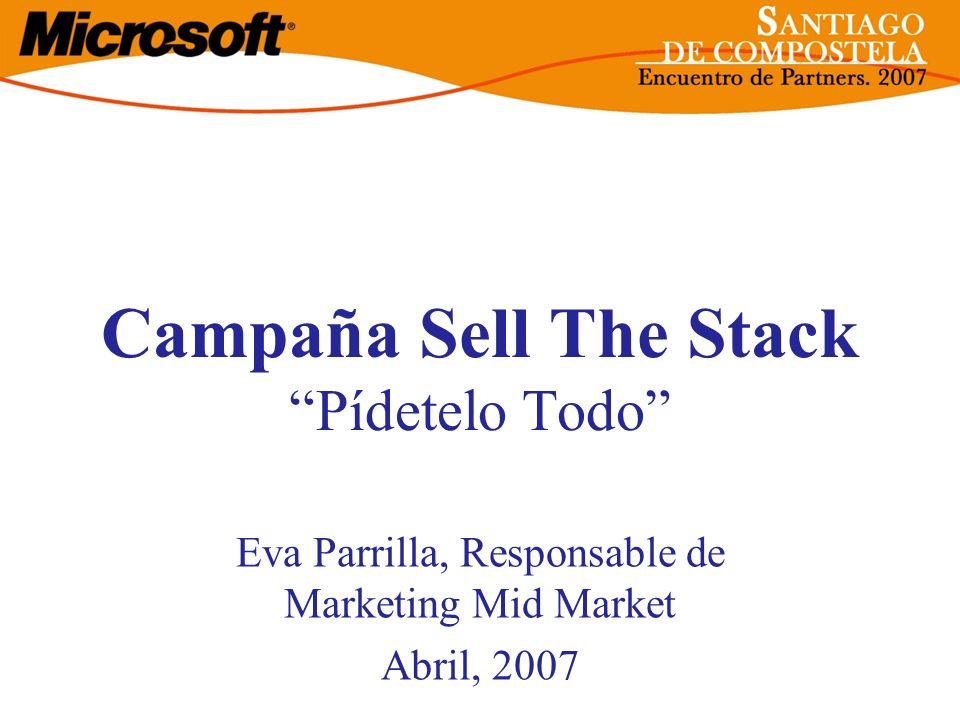 Campaña Sell The Stack Pídetelo Todo Eva Parrilla, Responsable de Marketing Mid Market Abril, 2007