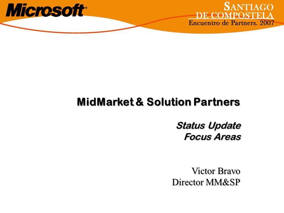 MidMarket & Solution Partners Status Update Focus Areas Victor Bravo Director MM&SP