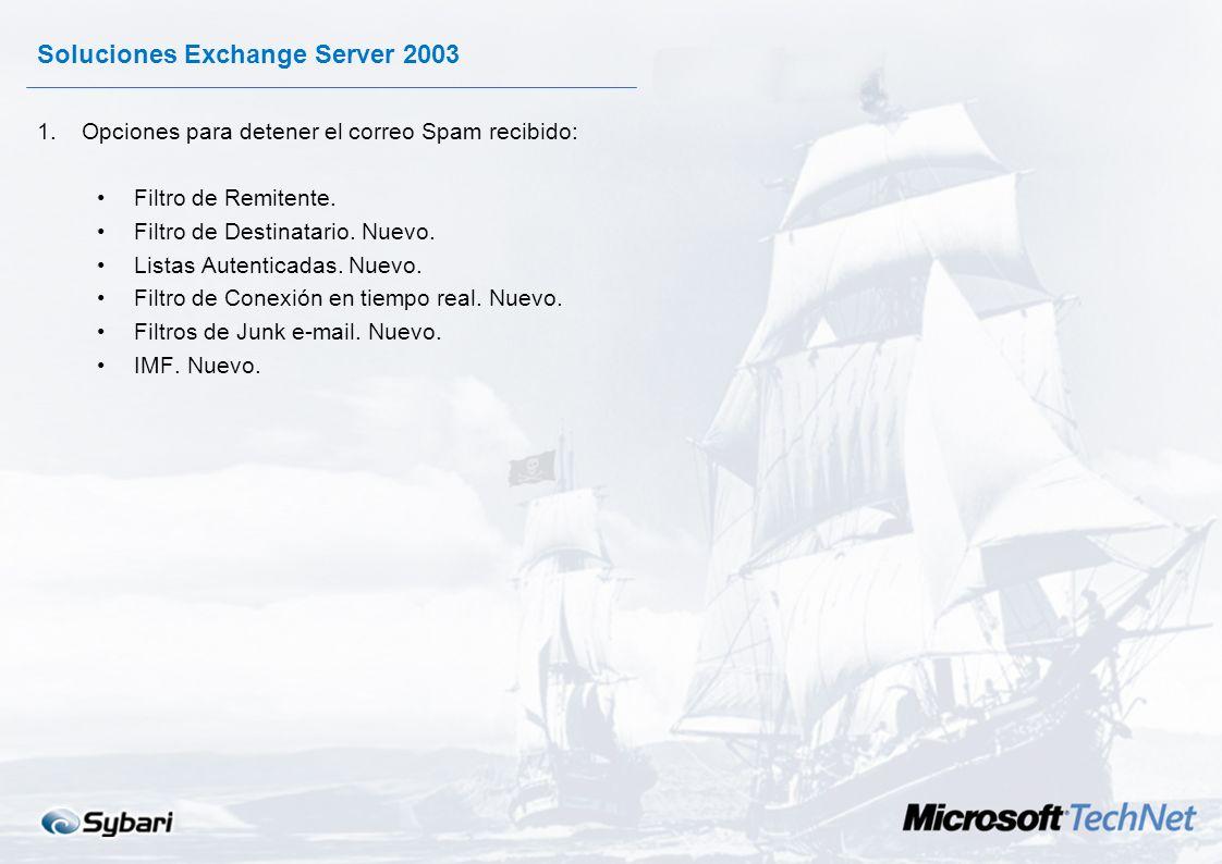 Soluciones Exchange Server 2003 1.Opciones de Seguridad para no admitir Relay y, por tanto, no ser plataforma de correo Spam. Bloqueo de Relay por def