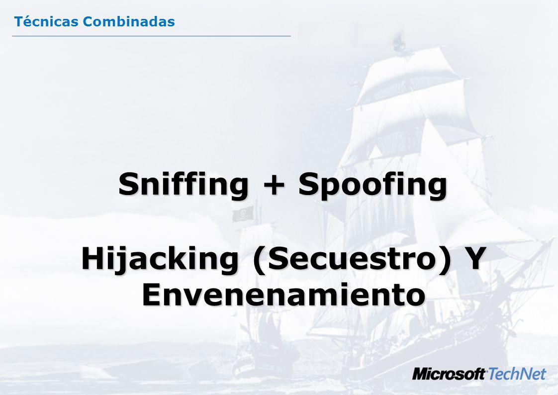 Técnicas de Sniffing Capturan tráfico de red. Necesitan que la señal física llegue al NIC. En redes de difusión mediante concentradores todas las seña