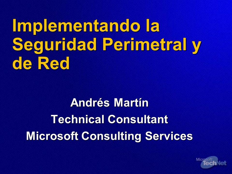 Implementando la Seguridad Perimetral y de Red Andrés Martín Technical Consultant Microsoft Consulting Services