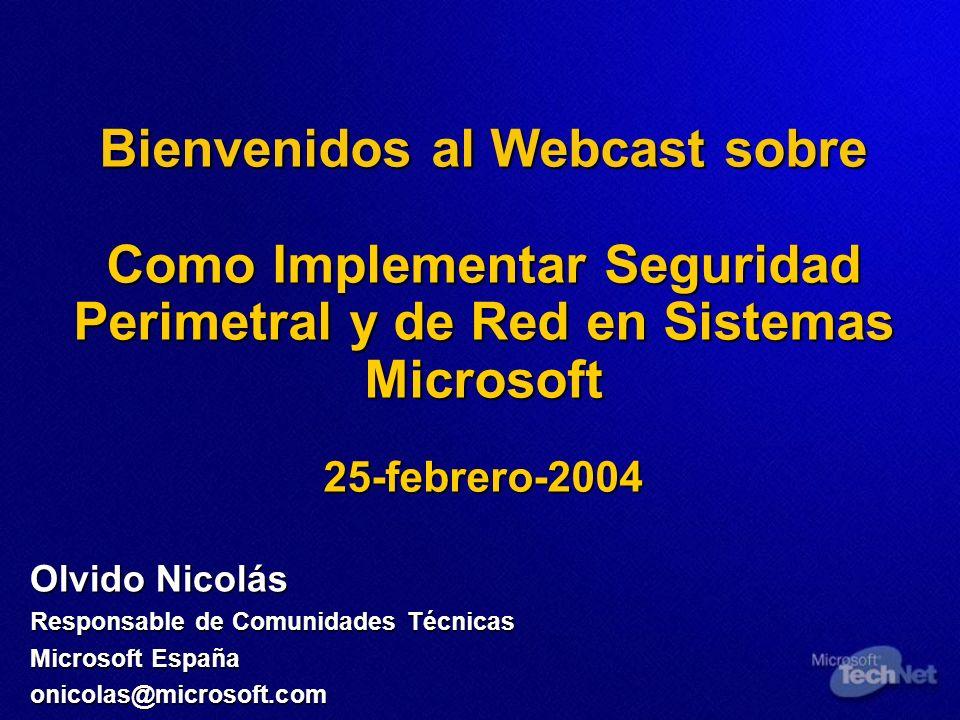 Bienvenidos al Webcast sobre Como Implementar Seguridad Perimetral y de Red en Sistemas Microsoft 25-febrero-2004 Olvido Nicolás Responsable de Comuni