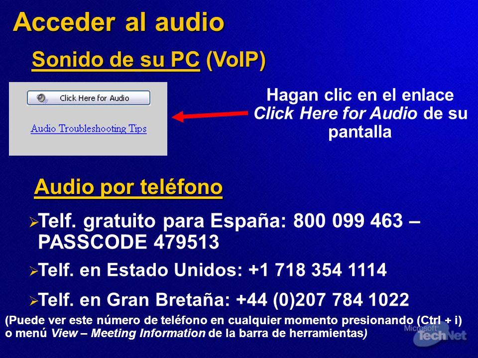 Acceder al audio Telf. gratuito para España: 800 099 463 – PASSCODE 479513 Telf. en Estado Unidos: +1 718 354 1114 Telf. en Gran Bretaña: +44 (0)207 7
