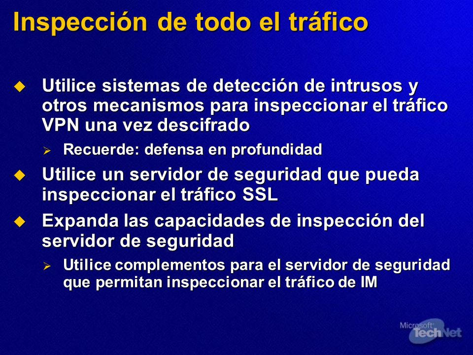 Inspección de todo el tráfico Utilice sistemas de detección de intrusos y otros mecanismos para inspeccionar el tráfico VPN una vez descifrado Utilice