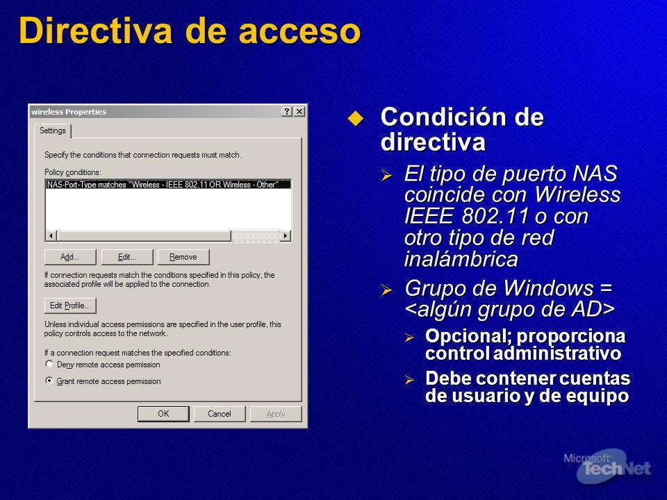 Directiva de acceso Condición de directiva Condición de directiva El tipo de puerto NAS coincide con Wireless IEEE 802.11 o con otro tipo de red inalá
