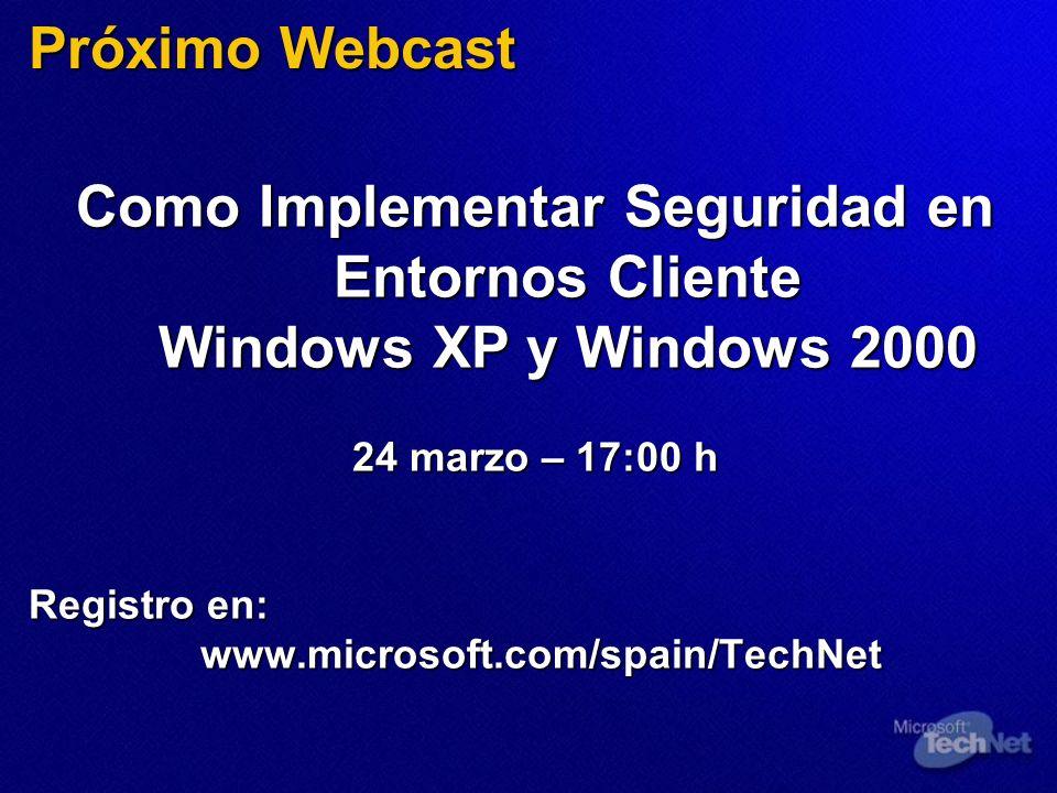 Próximo Webcast Como Implementar Seguridad en Entornos Cliente Windows XP y Windows 2000 24 marzo – 17:00 h Registro en: www.microsoft.com/spain/TechN