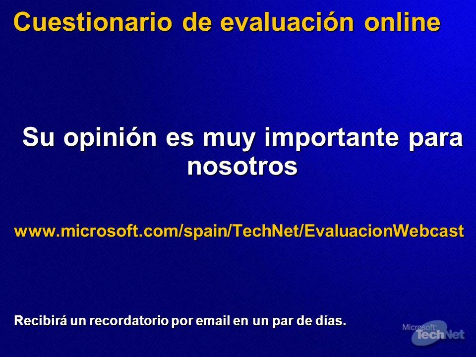 Cuestionario de evaluación online Su opinión es muy importante para nosotros www.microsoft.com/spain/TechNet/EvaluacionWebcast Recibirá un recordatori