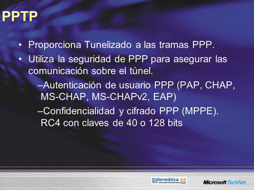 PPTP Proporciona Tunelizado a las tramas PPP. Utiliza la seguridad de PPP para asegurar las comunicación sobre el túnel. –Autenticación de usuario PPP