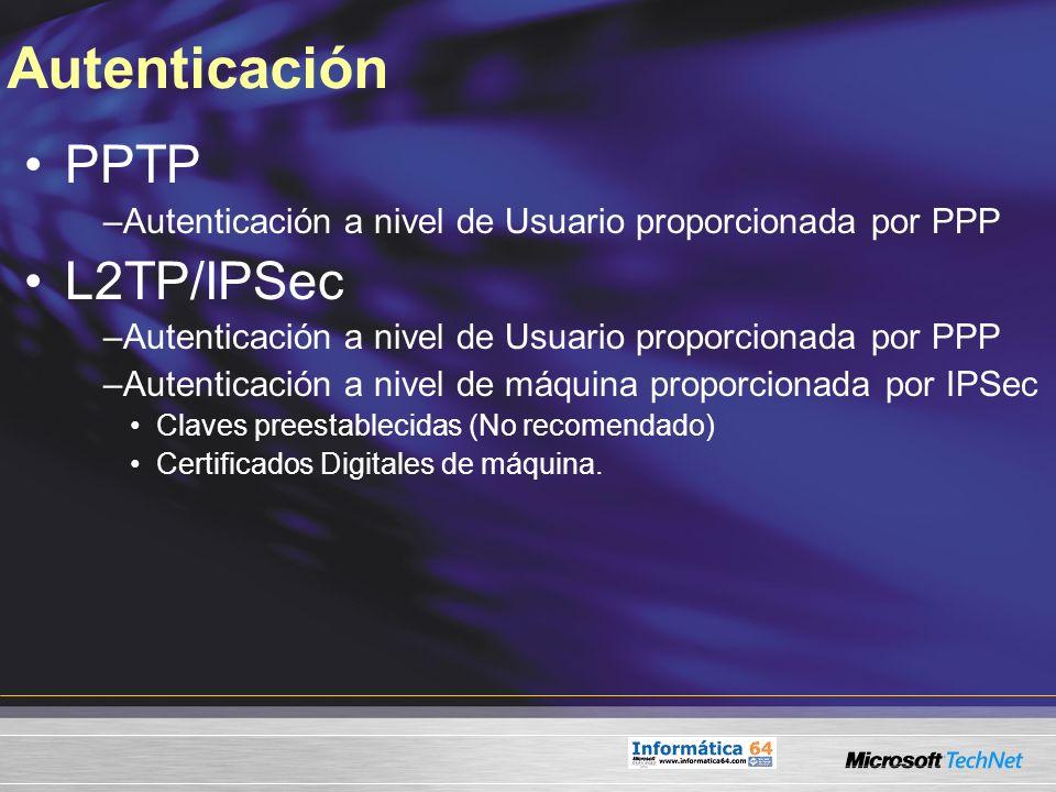 Autenticación PPTP –Autenticación a nivel de Usuario proporcionada por PPP L2TP/IPSec –Autenticación a nivel de Usuario proporcionada por PPP –Autenti