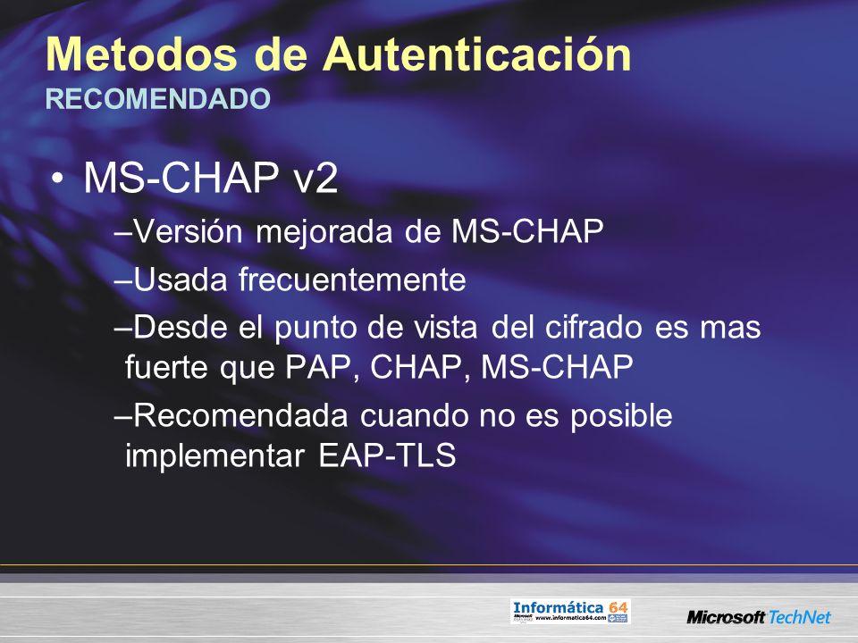 Metodos de Autenticación RECOMENDADO MS-CHAP v2 –Versión mejorada de MS-CHAP –Usada frecuentemente –Desde el punto de vista del cifrado es mas fuerte