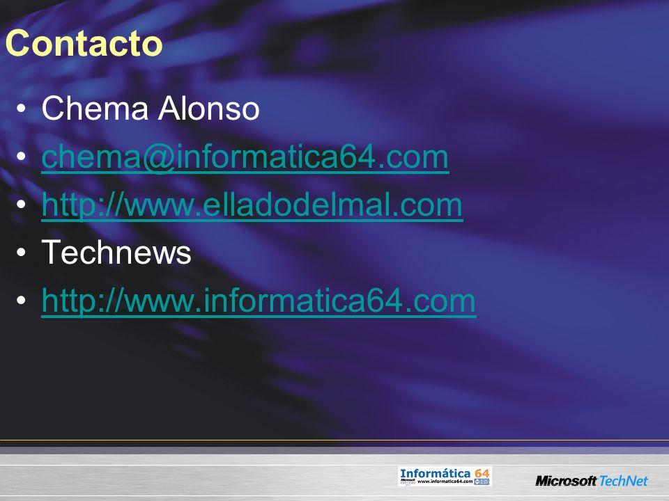 Contacto Chema Alonso chema@informatica64.com http://www.elladodelmal.com Technews http://www.informatica64.com