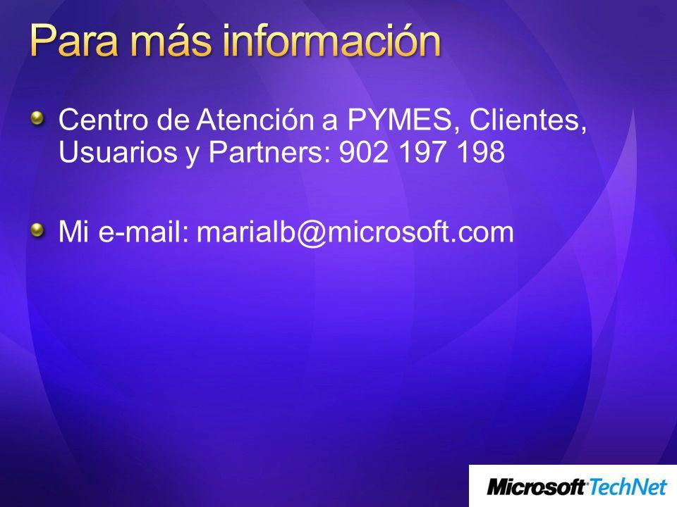Centro de Atención a PYMES, Clientes, Usuarios y Partners: 902 197 198 Mi e-mail: marialb@microsoft.com