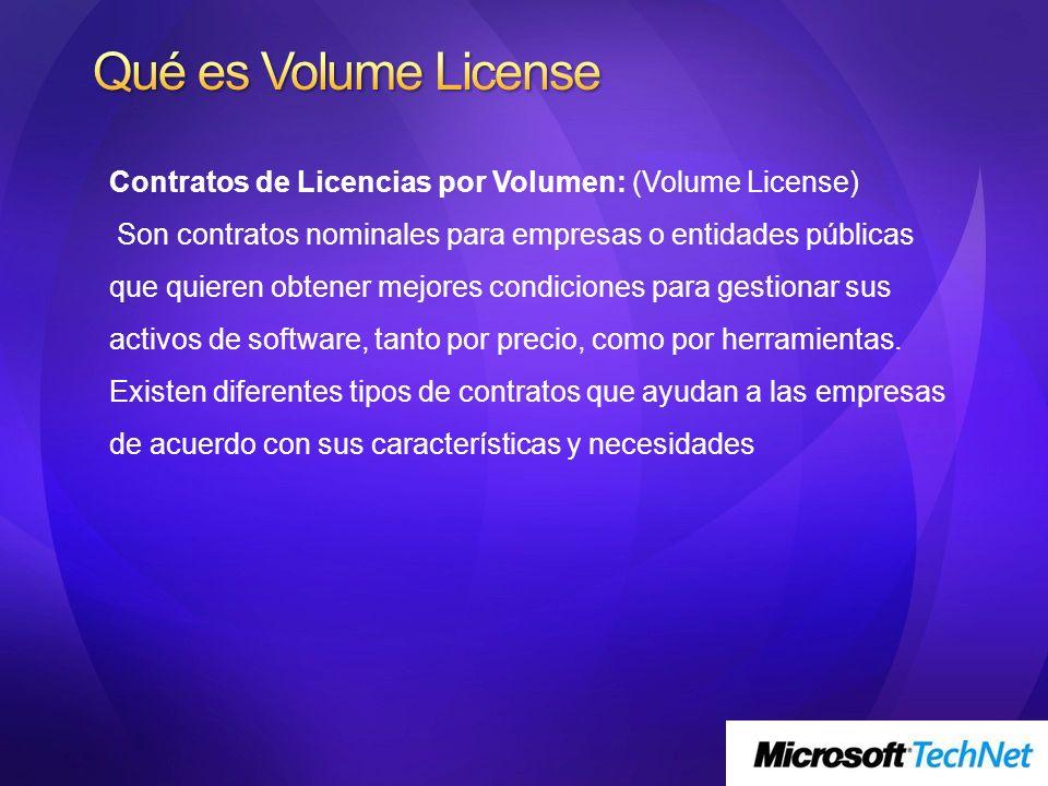Contratos de Licencias por Volumen: (Volume License) Son contratos nominales para empresas o entidades públicas que quieren obtener mejores condicione