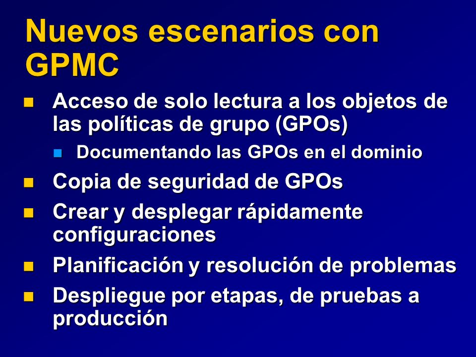Nuevos escenarios con GPMC Acceso de solo lectura a los objetos de las políticas de grupo (GPOs) Acceso de solo lectura a los objetos de las políticas