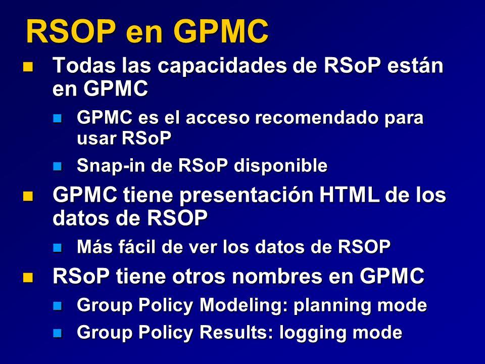 RSOP en GPMC Todas las capacidades de RSoP están en GPMC Todas las capacidades de RSoP están en GPMC GPMC es el acceso recomendado para usar RSoP GPMC