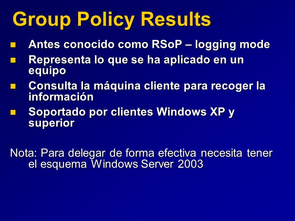 Group Policy Results Antes conocido como RSoP – logging mode Antes conocido como RSoP – logging mode Representa lo que se ha aplicado en un equipo Rep