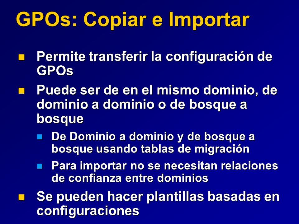 GPOs: Copiar e Importar Permite transferir la configuración de GPOs Permite transferir la configuración de GPOs Puede ser de en el mismo dominio, de d