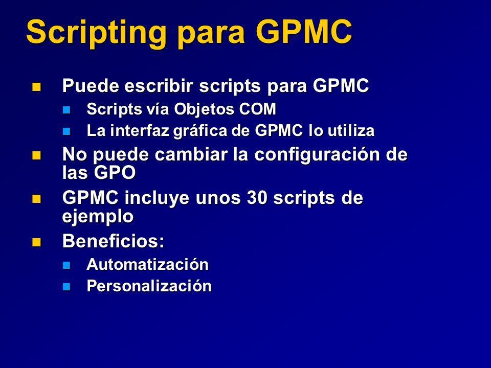 Scripting para GPMC Puede escribir scripts para GPMC Puede escribir scripts para GPMC Scripts vía Objetos COM Scripts vía Objetos COM La interfaz gráf