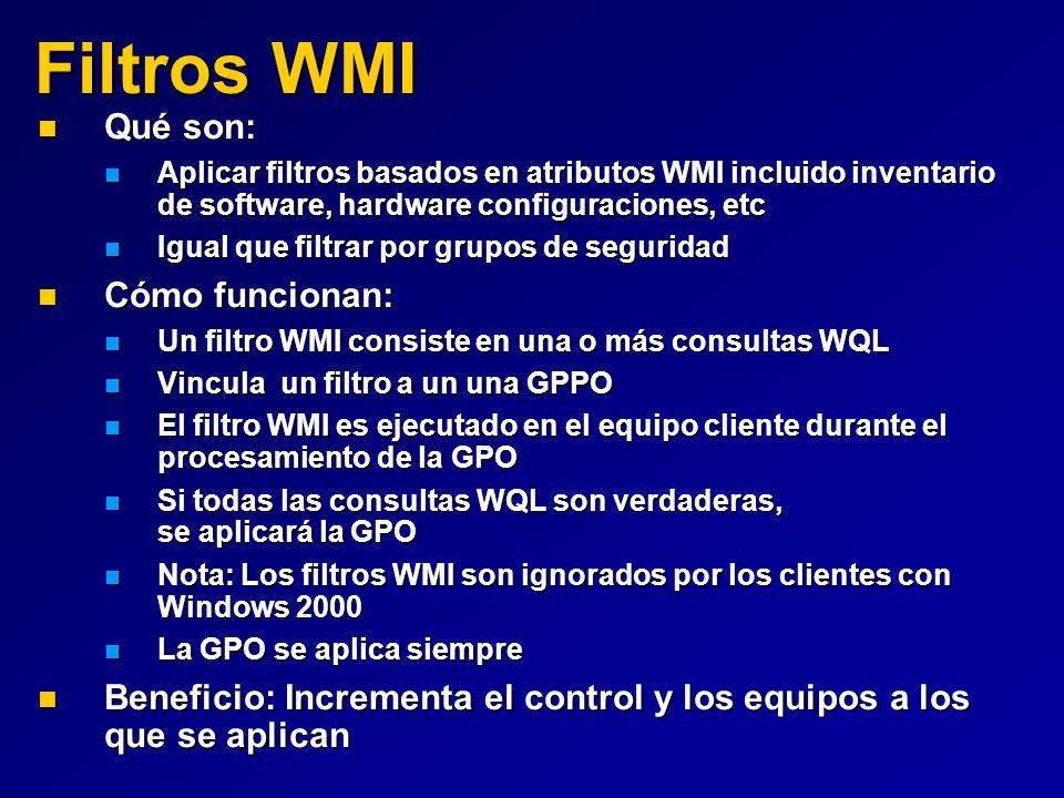 Filtros WMI Qué son: Qué son: Aplicar filtros basados en atributos WMI incluido inventario de software, hardware configuraciones, etc Aplicar filtros