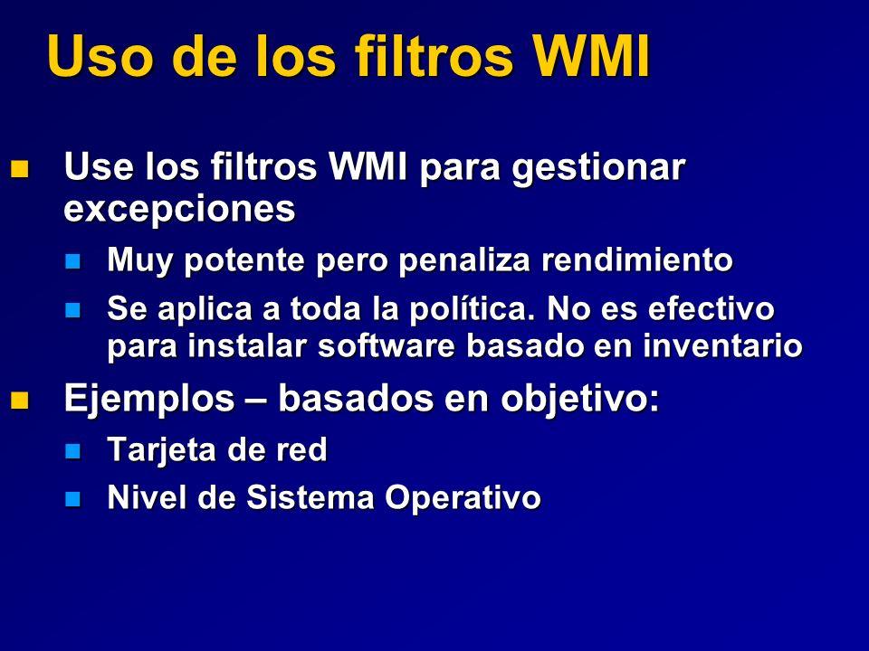 Uso de los filtros WMI Use los filtros WMI para gestionar excepciones Use los filtros WMI para gestionar excepciones Muy potente pero penaliza rendimi