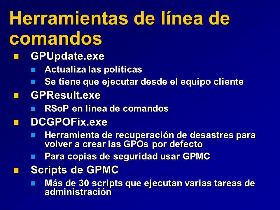 Herramientas de línea de comandos GPUpdate.exe GPUpdate.exe Actualiza las políticas Actualiza las políticas Se tiene que ejecutar desde el equipo clie