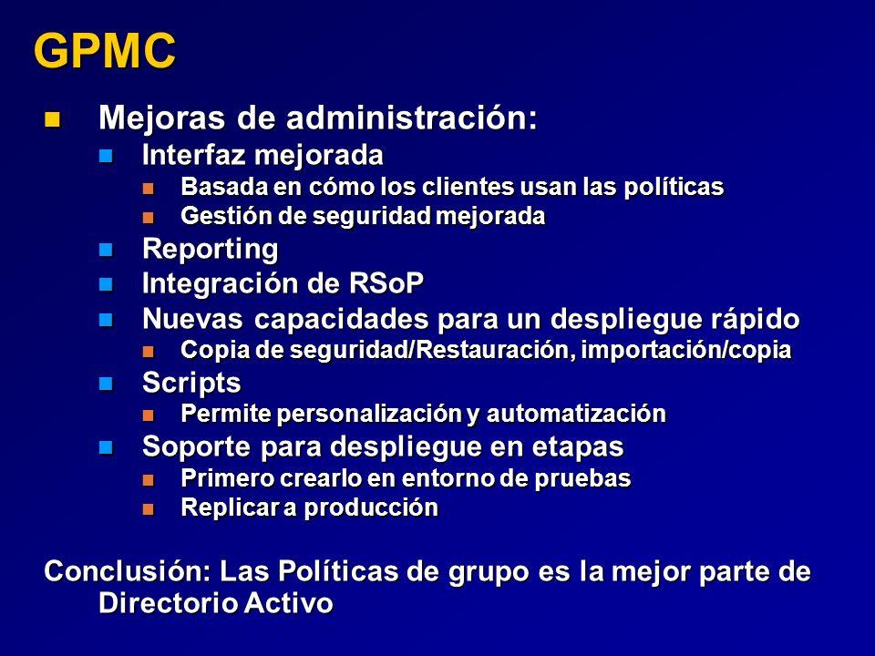 GPMC Mejoras de administración: Mejoras de administración: Interfaz mejorada Interfaz mejorada Basada en cómo los clientes usan las políticas Basada e