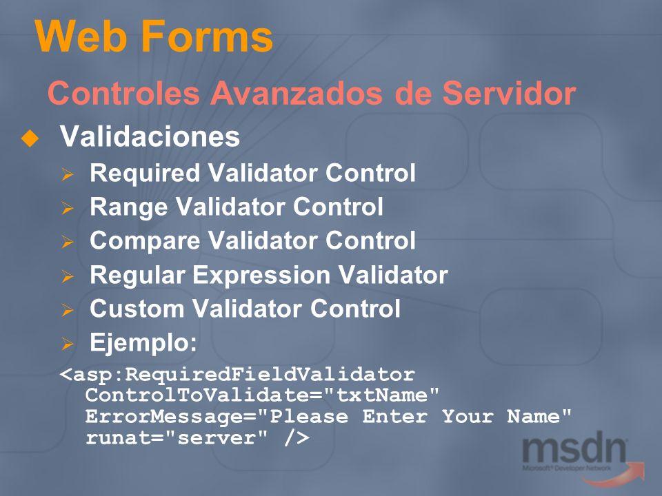 Web Forms Controles Avanzados de Servidor Validaciones Required Validator Control Range Validator Control Compare Validator Control Regular Expression