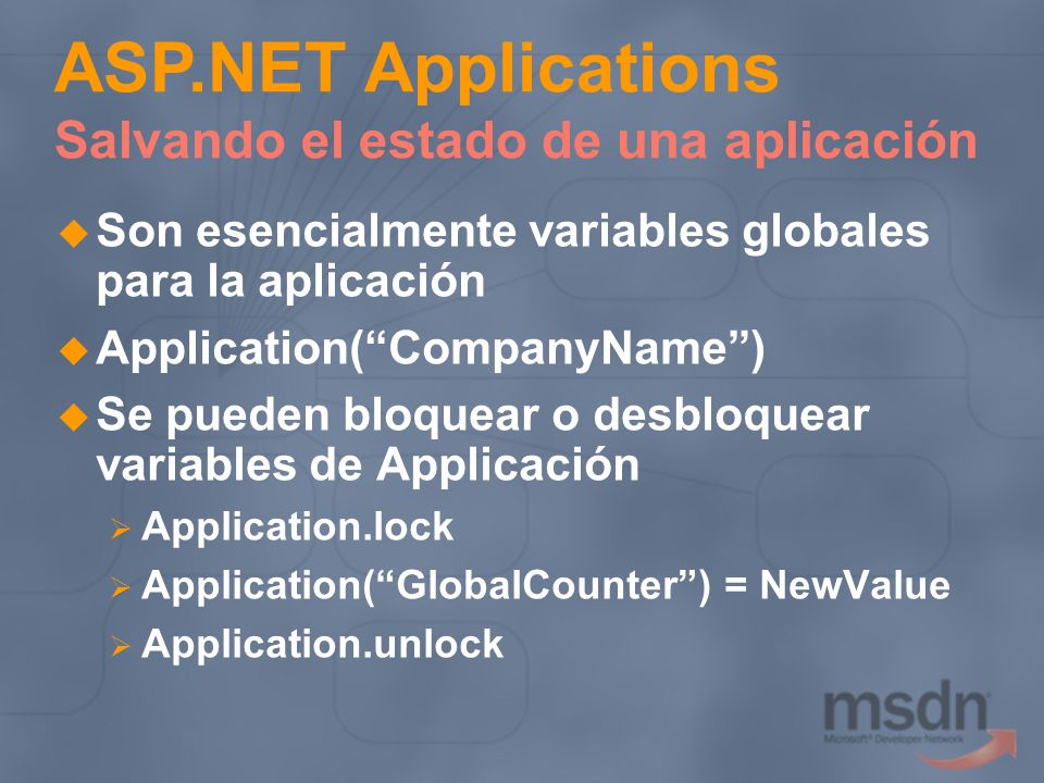 Son esencialmente variables globales para la aplicación Application(CompanyName) Se pueden bloquear o desbloquear variables de Applicación Application