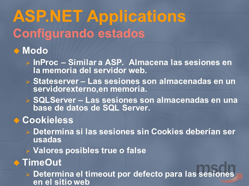 Modo InProc – Similar a ASP. Almacena las sesiones en la memoria del servidor web. Stateserver – Las sesiones son almacenadas en un servidorexterno,en